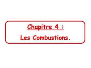 Chapitre 4 :  Les Combustions.