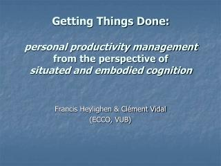 Getting Things Done:  personal productivity management  from the perspective of  situated and embodied cognition