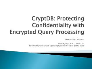 CryptDB : Protecting Confidentiality with Encrypted Query Processing