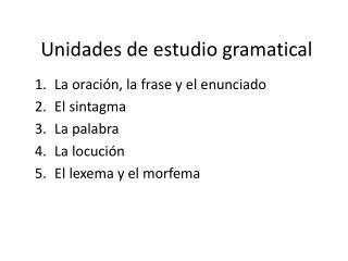 Unidades de estudio gramatical