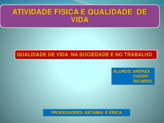 PROFESSORES: BETÂNIA  E ÉRICA