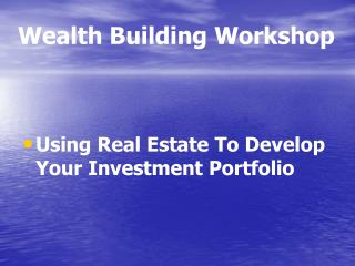 Wealth Building Workshop