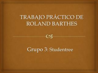 TRABAJO PRÁCTICO DE ROLAND BARTHES