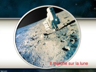 Il  marche sur  la  lune