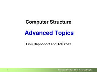 Computer Structure Advanced Topics Lihu Rappoport and Adi Yoaz