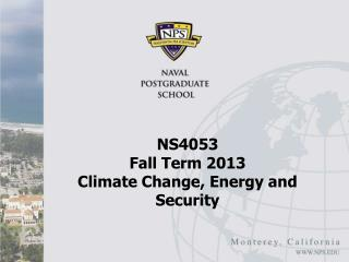 NS4053  Fall Term 2013 Climate Change, Energy and Security