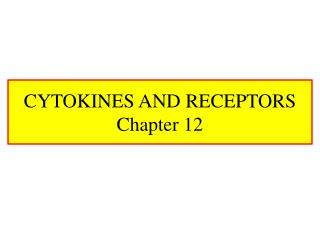 CYTOKINES AND RECEPTORS Chapter 12