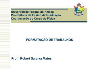 Universidade Federal do  Amapá Pró-Reitoria de E nsino de Graduação Coordenação do Curso de Física