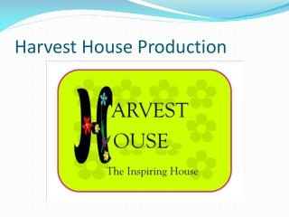 Harvest House Production