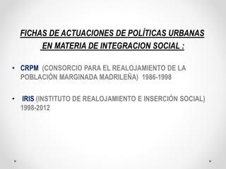 FICHAS  DE ACTUACIONES DE  POLÍTICAS URBANAS  EN MATERIA DE INTEGRACION SOCIAL :