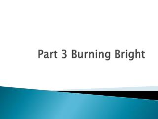 Part 3 Burning Bright