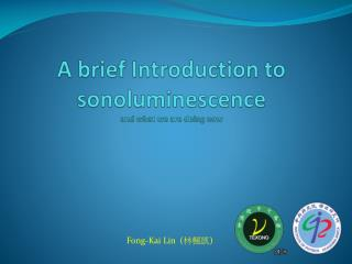 A brief Introduction to  sonoluminescence and what we are doing now