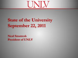 State of the University September 22,  2011 Neal Smatresk President of UNLV