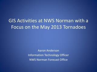 GIS Activities at NWS Norman with a Focus on the May 2013 Tornadoes