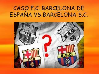 CASO F.C. BARCELONA DE ESPAÑA VS BARCELONA S.C.