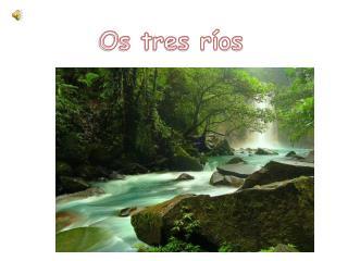 Os tres ríos