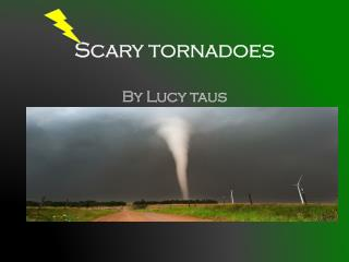 Scary tornadoes