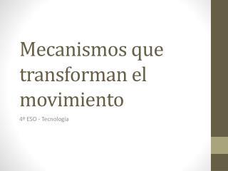 Mecanismos que transforman el movimiento