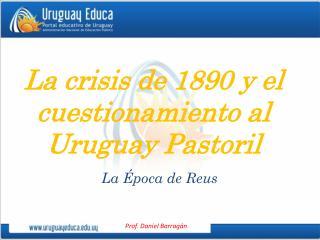La crisis de 1890 y el cuestionamiento al Uruguay Pastoril