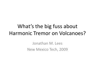 What�s the big fuss about Harmonic Tremor on Volcanoes?