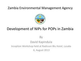 Zambia Environmental Management Agency Development of NIPs for POPs in Zambia