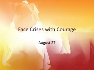 Face Crises with Courage