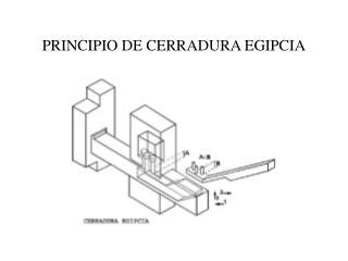 PRINCIPIO DE CERRADURA EGIPCIA
