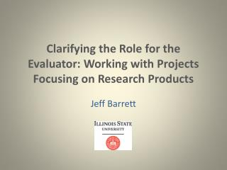 Clarifying the Role for the Evaluator: Working with Projects Focusing on Research Products