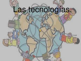 Las tecnologías.