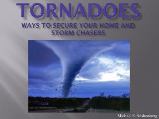 Tornadoes  Ways to Secure your home and Storm Chasers