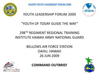 "YOUTH LEADERSHIP FORUM 2009 ""YOUTH OF TODAY GUIDE THE WAY"" 298 TH REGIMENT REGIONAL TRAINING"