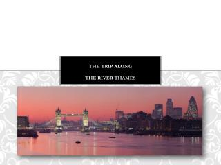 The trip along  the river Thames