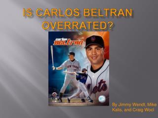 Is Carlos Beltran Overrated?