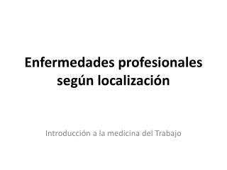 Enfermedades profesionales según localización