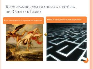 R econtando com imagens a história de Dédalo e  Í caro