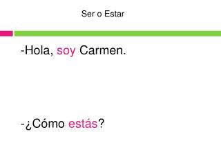 -Hola,  soy  Carmen. -¿C ómo  estás ?