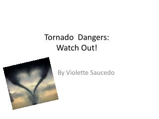 Tornado  Dangers:  Watch Out!