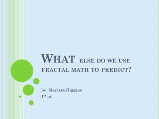 What   else do we use fractal math to predict?