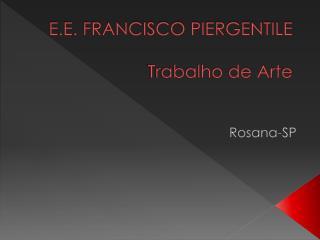 E.E. FRANCISCO PIERGENTILE  Trabalho de Arte