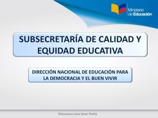 SUBSECRETARÍA DE CALIDAD Y EQUIDAD EDUCATIVA