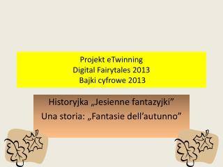 Projekt  eTwinning Digital  Fairytales  2013  Bajki cyfrowe 2013
