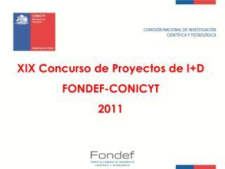 XIX Concurso de Proyectos de I+D FONDEF-CONICYT  2011