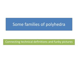 Some families of polyhedra