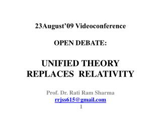 23August�09 Videoconference OPEN DEBATE: UNIFIED THEORY REPLACES  RELATIVITY