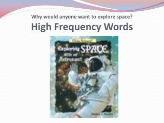 Why  would anyone want to explore space? High Frequency Words