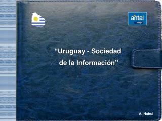 """""""Uruguay - Sociedad  d e la Información"""""""