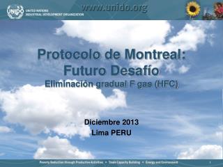 Protocolo de Montreal:   Futuro Desaf�o Eliminaci�n gradual F gas (HFC)