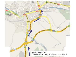ORIGEN  MADRID:  Tomar dirección Burgos, después tomar BU-11