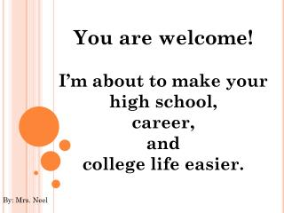 You are welcome! I'm about to make your high school, career, and  college life easier.