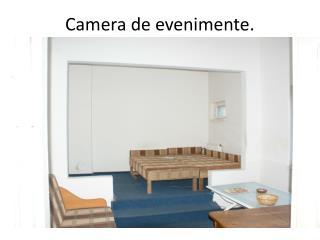 Camera de  evenimente .